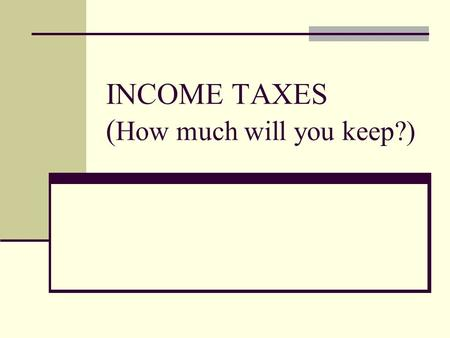 INCOME TAXES (How much will you keep?)