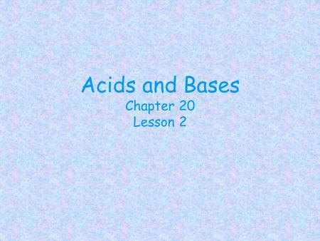 Acids and Bases Chapter 20 Lesson 2. Definitions Acids – produce H + Bases - produce OH - Acids – donate H + Bases – accept H + Acids – accept e - pair.