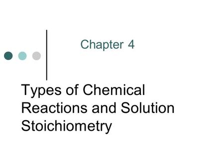 Types of Chemical Reactions and Solution Stoichiometry Chapter 4.