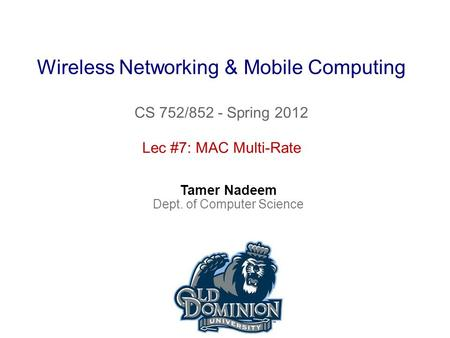 Wireless Networking & Mobile Computing CS 752/852 - Spring 2012 Tamer Nadeem Dept. of Computer Science Lec #7: MAC Multi-Rate.