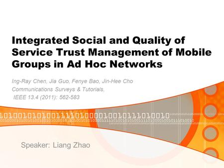 Integrated Social and Quality of Service Trust Management of Mobile Groups in Ad Hoc Networks Ing-Ray Chen, Jia Guo, Fenye Bao, Jin-Hee Cho Communications.