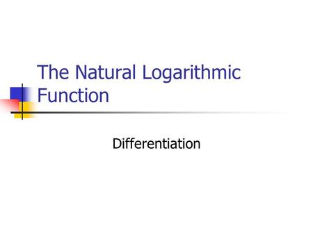 The Natural Logarithmic Function Differentiation.