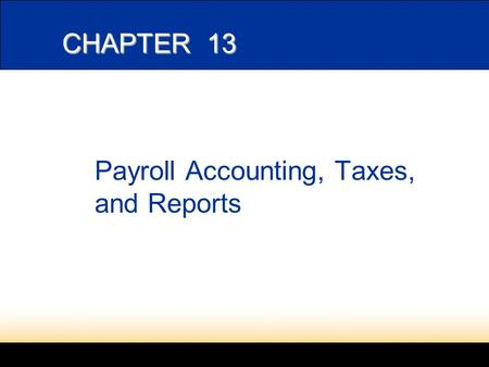 CHAPTER 13 Payroll Accounting, Taxes, and Reports.