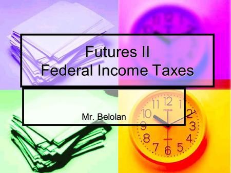Futures II Federal Income Taxes Mr. Belolan. Objectives Students will identify which income tax form to use for filing Students will identify which income.