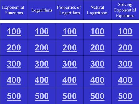 Exponential FunctionsLogarithms Properties of Logarithms Natural Logarithms Solving Exponential Equations 100 200 300 400 500.