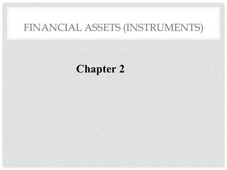 FINANCIAL ASSETS (INSTRUMENTS) Chapter 2. FINANCIAL INSTRUMENTS A real or virtual document representing a legal agreement involving some sort of monetary.