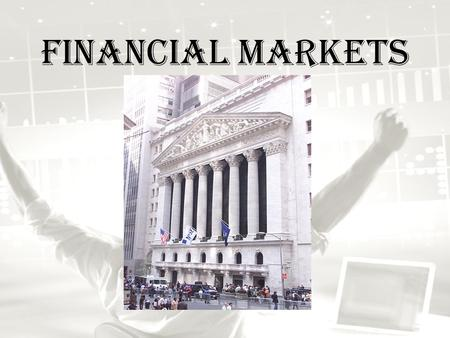 Financial Markets. Saving & Investing Investment: the use of assets to earn income or profit. – Ex. Paying for college. Financial System: the system that.