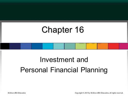 Chapter 16 Investment and Personal Financial Planning McGraw-Hill Education Copyright © 2015 by McGraw-Hill Education. All rights reserved.
