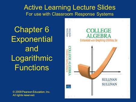 Slide 6 - 1 Copyright © 2009 Pearson Education, Inc. Active Learning Lecture Slides For use with Classroom Response Systems © 2009 Pearson Education, Inc.