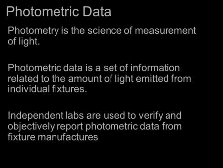 Photometric Data Photometry is the science of measurement of light.
