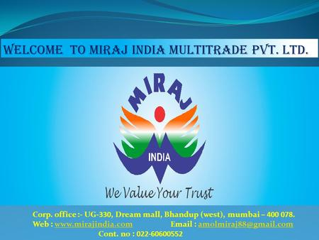 WELCOME TO MIRAJ INDIA MULTITRADE PVT. LTD. Corp. office :- UG-330, Dream mall, Bhandup (west), mumbai – 400 078. Web :