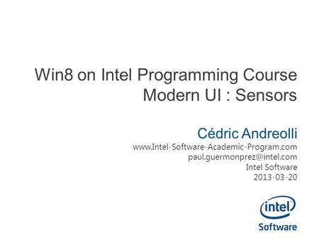 Win8 on Intel Programming Course Modern UI : Sensors Cédric Andreolli  Intel Software.