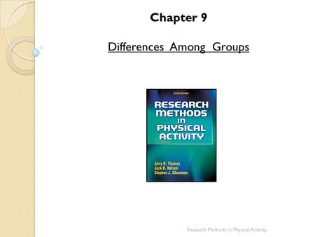 Chapter 9 Differences Among Groups Research Methods in Physical Activity.