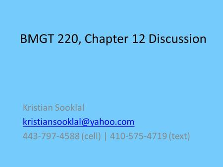 BMGT 220, Chapter 12 Discussion Kristian Sooklal 443-797-4588 (cell) | 410-575-4719 (text)