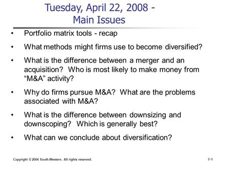 Copyright © 2004 South-Western. All rights reserved.7–1 Tuesday, April 22, 2008 - Main Issues Portfolio matrix tools - recap What methods might firms use.