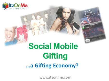 Social Mobile Gifting www.itzonme.com …a Gifting Economy?