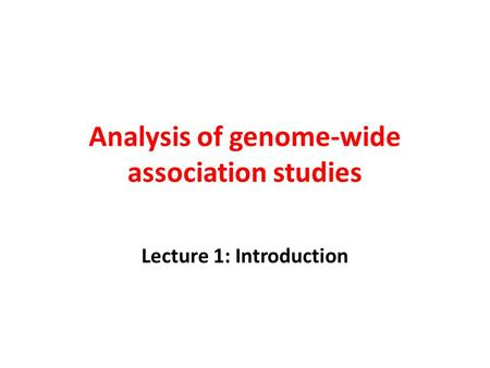 Analysis of genome-wide association studies Lecture 1: Introduction.