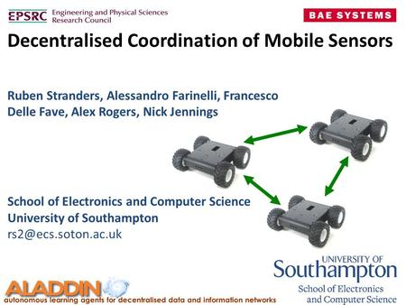 Decentralised Coordination of Mobile Sensors School of Electronics and Computer Science University of Southampton Ruben Stranders,