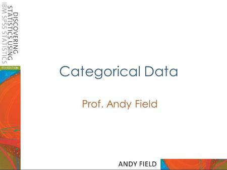 Categorical Data Prof. Andy Field. Slide 2 Aims Categorical Data –Contingency Tables –Chi-Square test –Likelihood Ratio –Odds Ratio Loglinear Models –Theory.