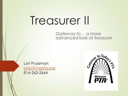 Treasurer II Gateway to… a more advanced look at treasurer Lori Prussman 816-262-2664.