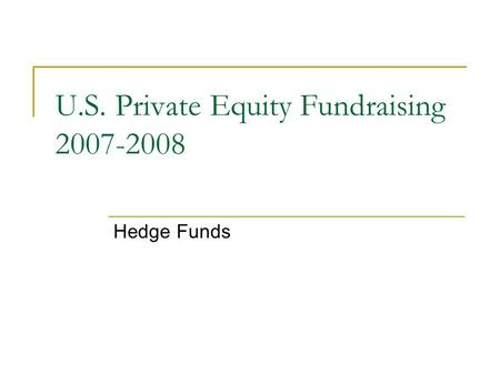U.S. Private Equity Fundraising 2007-2008 Hedge Funds.