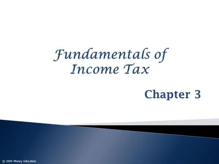 Chapter 3 © 2009 Money Education. 2 3-3 Tax Formula: Individuals Income – Deductions = Taxable Income x Tax Rate = Tax Liability.