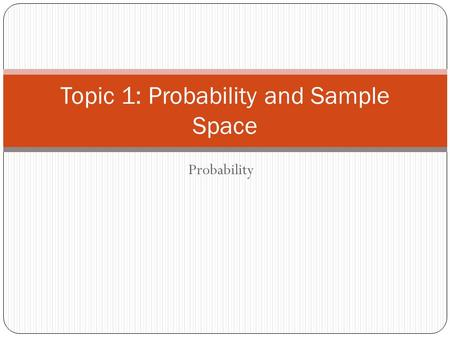 Probability Topic 1: Probability and Sample Space.