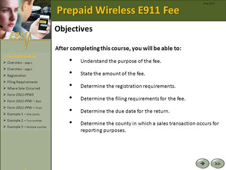 Prepaid Wireless E911 Fee   >> << May 2015 1  Course Objectives  Overview - page 1  Overview - page 2  Registration  Filing Requirements 
