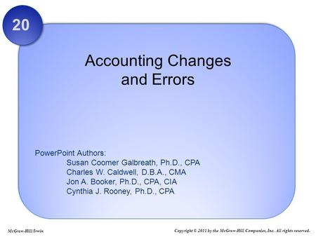 PowerPoint Authors: Susan Coomer Galbreath, Ph.D., CPA Charles W. Caldwell, D.B.A., CMA Jon A. Booker, Ph.D., CPA, CIA Cynthia J. Rooney, Ph.D., CPA Accounting.
