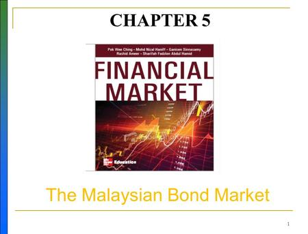 1 CHAPTER 5 The Malaysian Bond Market N. 2 Learning Objectives Describe the Malaysian bond market. Describe the different types of bond issuers in the.