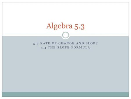 5.3 Rate of Change and Slope 5.4 The Slope Formula