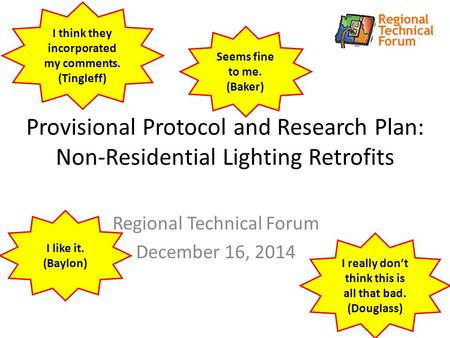 Provisional Protocol and Research Plan: Non-Residential Lighting Retrofits Regional Technical Forum December 16, 2014 Seems fine to me. (Baker) I like.