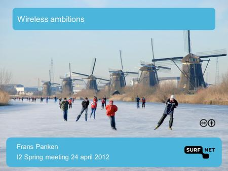 Wireless ambitions Frans Panken I2 Spring meeting 24 april 2012.