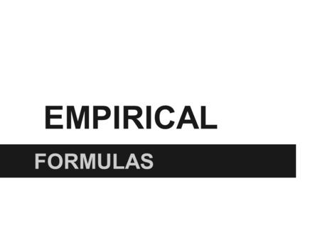 EMPIRICAL FORMULAS. Methanal vs. acetic acid Both substances have C:H:O in a 1:2:1 ratio, but they are completely different substances.