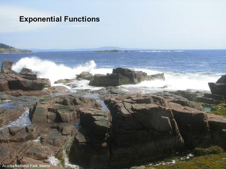 Exponential Functions Acadia National Park, Maine.