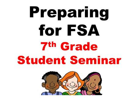 Preparing for FSA 7 th Grade Student Seminar. What types of math problems will be on the test?