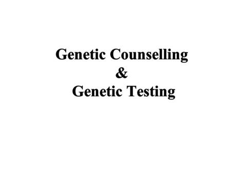 What is Genetic Counselling? Education and guidance offered by professional advisors in order to help people make informed decisions based on genetic.