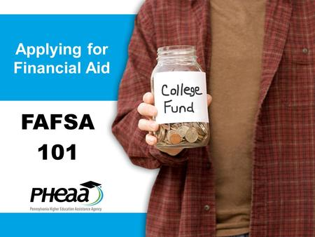 Applying for Financial Aid FAFSA 101. Carol L. Handlan Higher Education Access Partner PHEAA 717-514-9038 Your Presenter.