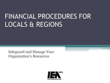 FINANCIAL PROCEDURES FOR LOCALS & REGIONS Safeguard and Manage Your Organization's Resources.