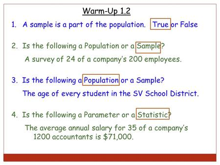 Warm-Up 1.2 A sample is a part of the population. True or False