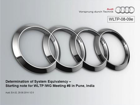 Determination of System Equivalency – Starting note for WLTP IWG Meeting #8 in Pune, India Audi, EA-52, 29.08.2014 V2.0 WLTP-08-09e.