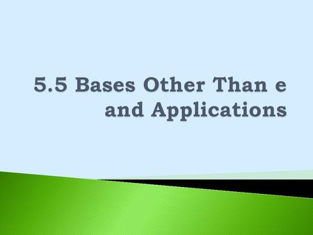 5.5 Bases Other Than e and Applications