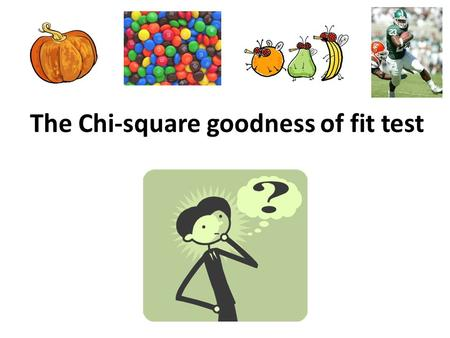 The Chi-square goodness of fit test. Core issue in statistics: When are you viewing just random noise and when is there a real trend? – Example: To see.