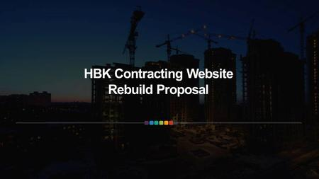 HBK Contracting Website Rebuild Proposal. This is a list of the weaknesses that we compiled after our analysis Current Website Weaknesses SEO Website.