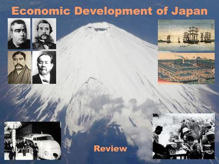 Economic Development of Japan Review. Topics for Review Umesao Theory (evolutionary history) Edo—preparation for modernization Meiji—private sector dynamism.