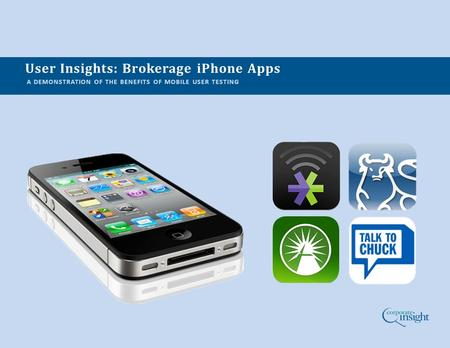 User Insights: Brokerage iPhone Apps A DEMONSTRATION OF THE BENEFITS OF MOBILE USER TESTING.