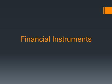 Financial Instruments. Definition: Financial Instrument is a tradable asset of any kind, either cash; evidence of an ownership interest in an entity;