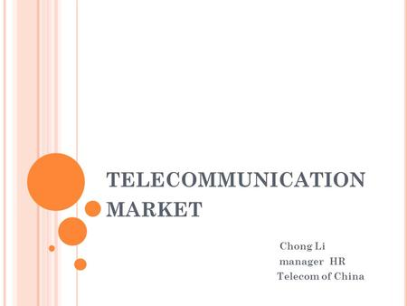 TELECOMMUNICATION MARKET Chong Li manager HR Telecom of China.