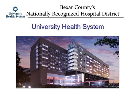 Bexar County's Nationally Recognized Hospital District University Health System.
