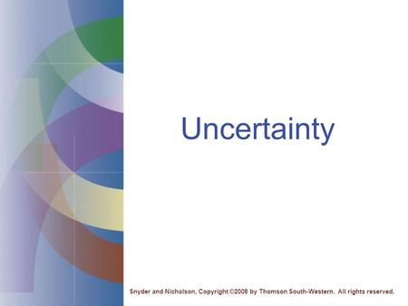 Uncertainty Snyder and Nicholson, Copyright ©2008 by Thomson South-Western. All rights reserved.